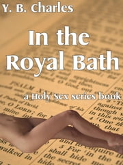 In The Royal Bath (a Holy Sex series Bible Erotica story) ebook by YB Charles