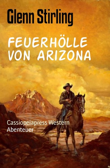 Feuerhölle von Arizona - Cassiopeiapress Western ebook by Glenn Stirling