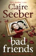 Bad Friends ebook by Claire Seeber