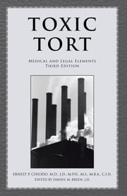 TOXIC TORT - MEDICAL AND LEGAL ELEMENTS Third Edition ebook by ERNEST P. CHIODO, M.D., J.D.