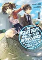 My Instant Death Ability is So Overpowered, No One in This Other World Stands a Chance Against Me! Volume 1 ebook by Tsuyoshi Fujitaka