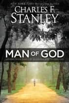 Man of God - Leading Your Family by Allowing God to Lead You ebook by Charles Stanley