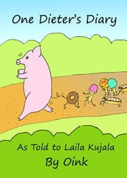 One Dieter's Diary as Told to Laila Kujala by Oink ebook by Laila Kujala