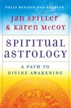Spiritual Astrology ebook by Jan Spiller,Karen McCoy