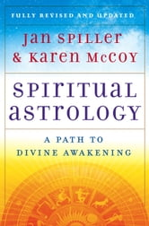 Spiritual Astrology - Your Personal Path to Self-Fulfillment ebook by Jan Spiller,Karen McCoy