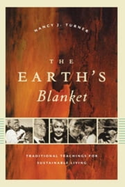The Earth's Blanket: Traditional Teachings for Sustainable Living ebook by Turner, Nancy J.