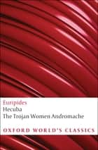 The Trojan Women and Other Plays ebook by Euripides, James Morwood, Edith Hall