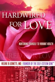 Hardwired for Love: Nurturing Yourself to Vibrant Health ebook by Helene Leonetti
