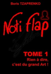 Noti Flap 1 - Rien à dire, c'est du grand Art ebook by boris Tzaprenko
