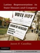 Latino Representation in State Houses and Congress ebook by Jason P.  Casellas