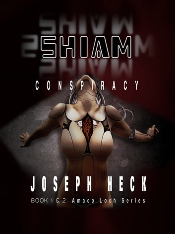 SHIAM Conspiracy- The Complete Story Book 2 ebook by Joseph Heck