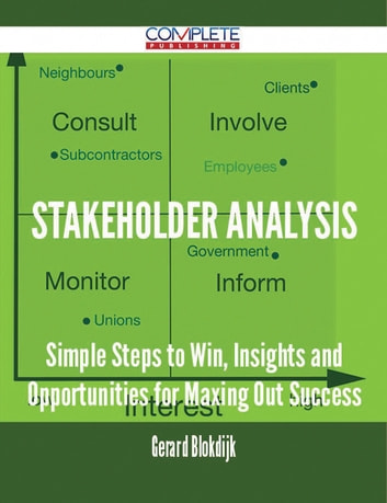 Stakeholder Analysis - Simple Steps to Win, Insights and Opportunities for Maxing Out Success ebook by Gerard Blokdijk