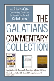 The Galatians Commentary Collection - An All-In-One Commentary Collection for Studying the Book of Galatians ebook by Scot McKnight, Thomas R. Schreiner, Robert K. Rapa,...
