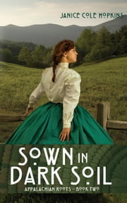 Sown in Dark Soil ebook by Janice Cole Hopkins