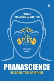 PranaScience - Decoding Yoga Breathing ebook by Sundar Balasubramanian, PhD