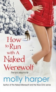 How to Run with a Naked Werewolf ebook by Molly Harper