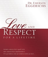 Love and Respect for a Lifetime - Women Absolutely Need Love. Men Absolutely Need Respect. Its as Simple and as Complicated as That... ebook by Emerson Eggerichs
