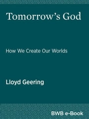 Tomorrow's God - How We Create Our Worlds ebook by Lloyd Geering