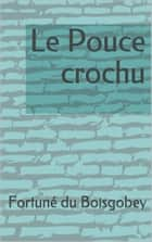 Le Pouce crochu ebook by Fortuné du Boisgobey