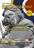The Supermarine Spitfire Mk.VI ebook by Phil H.  Listemann