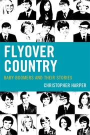 Flyover Country - Baby Boomers and Their Stories ebook by Christopher Harper