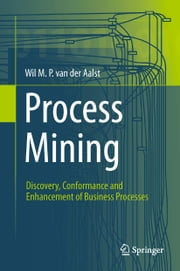 Process Mining - Discovery, Conformance and Enhancement of Business Processes ebook by Wil van der Aalst