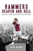 Hammers Heaven and Hell - From Take-Off to Tévez - Two Seasons of Triumph and Trauma at West Ham United ebook by