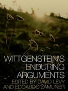 Wittgenstein's Enduring Arguments ebook by Edoardo Zamuner,D. K. Levy