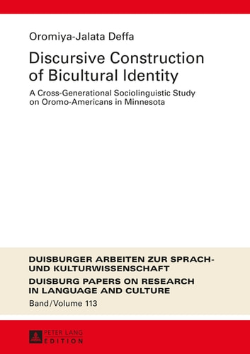 Discursive Construction of Bicultural Identity - A Cross-Generational Sociolinguistic Study on Oromo-Americans in Minnesota ebook by Oromiya-Jalata Deffa