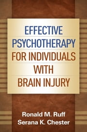 Effective Psychotherapy for Individuals with Brain Injury ebook by Ronald M. Ruff, Serana K. Chester, PhD