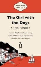 The Girl with the Dogs - Penguin Special ebook by Anna Funder