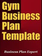 Gym Business Plan Template (Including 6 Free Bonuses) ebook by Business Plan Expert