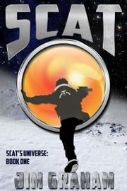 Scat (Scat's Universe, Book 1) ebook by Jim Graham