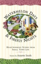 Watermelon Days and Firefly Nights ebook by Annette Smith