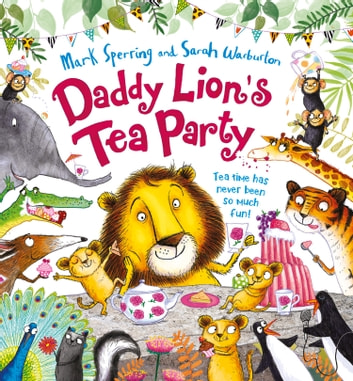Daddy Lion's Tea Party ebook by Mark Sperring