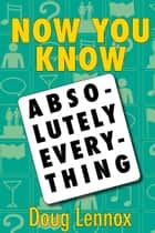 Now You Know Absolutely Everything - Absolutely every Now You Know book in a single ebook ebook by Doug Lennox, Catriona Wight