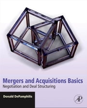Mergers and Acquisitions Basics - Negotiation and Deal Structuring ebook by Donald DePamphilis
