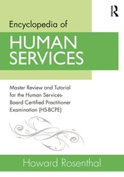 Encyclopedia of Human Services - Master Review and Tutorial for the Human Services-Board Certified Practitioner Examination (HS-BCPE) ebook by Howard Rosenthal