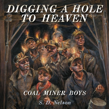Digging a Hole to Heaven - Coal Miner Boys ebook by S. D. Nelson