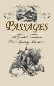 Passages - The Greatest Quotes from Sporting Literature ebook by Chuck Wechsler