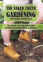 The Naked Truth About Gardening, The Bare Essentials ebook by Eleanor Rose