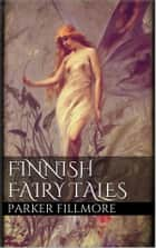 Finnish Fairy Tales ebook by Parker Fillmore