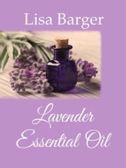 Lavender Essential Oil ebook by Lisa Barger