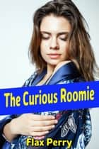 The Curious Roomie ebook by Flax Perry