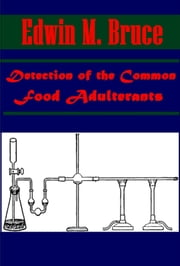 Detection of the Common Food Adulterants ebook by EDWIN M. BRUCE
