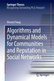 Algorithms and Dynamical Models for Communities and Reputation in Social Networks ebook by Vincent Traag