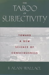The Taboo of Subjectivity - Toward a New Science of Consciousness ebook by B. Alan Wallace