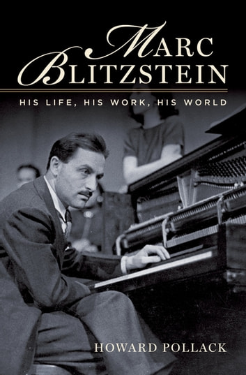 Marc Blitzstein:His Life, His Work, His World - His Life, His Work, His World ebook by Howard Pollack