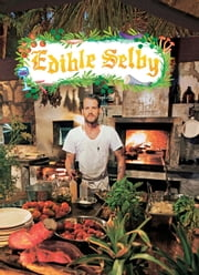 Edible Selby ebook by Todd Selby,Sally Singer,Chad Robertson