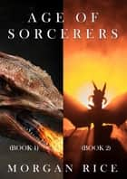Age of the Sorcerers Bundle: Realm of Dragons (#1) and Throne of Dragons (#2) ebook by Morgan Rice